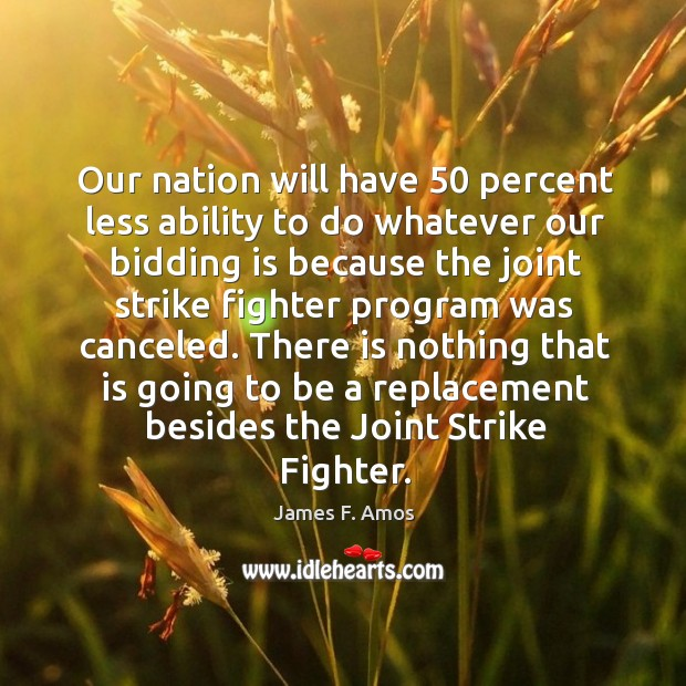 Image, Our nation will have 50 percent less ability to do whatever our bidding is because