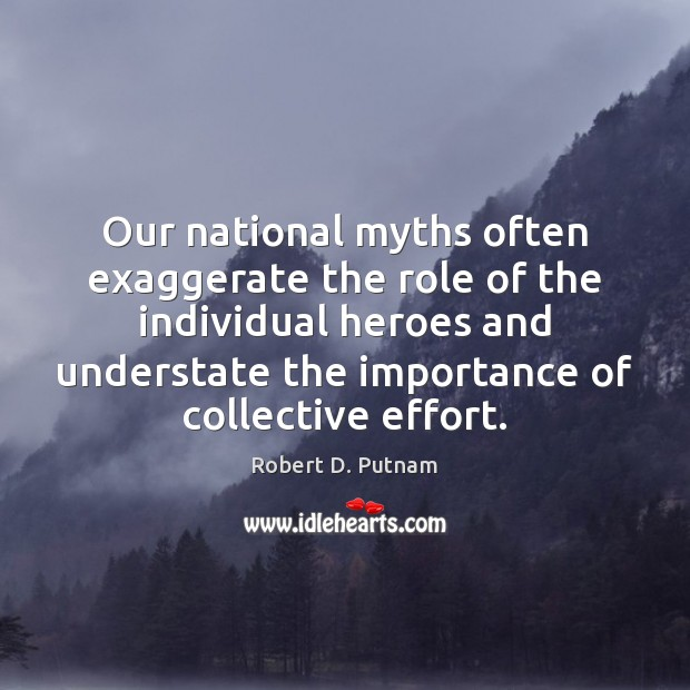 Our national myths often exaggerate the role of the individual heroes and Image