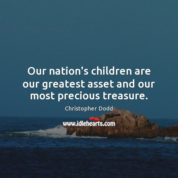Our nation's children are our greatest asset and our most precious treasure. Image