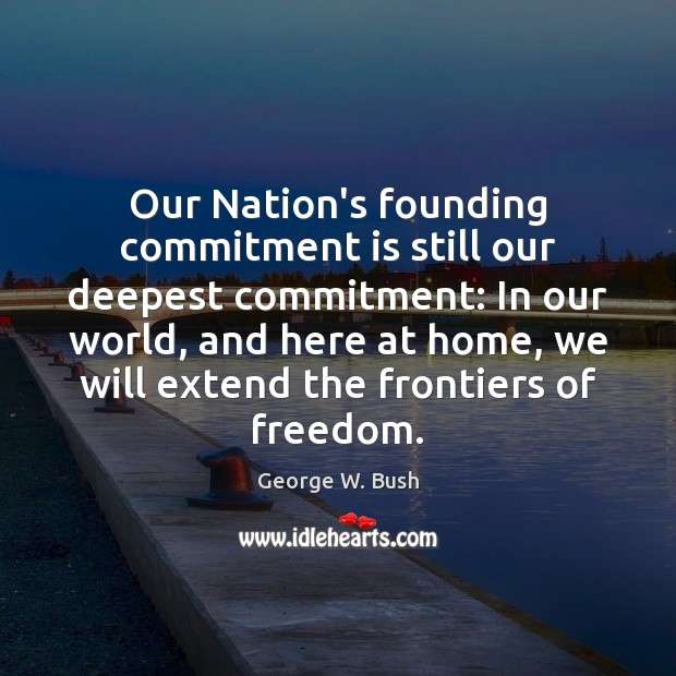 Our Nation's founding commitment is still our deepest commitment: In our world, Image