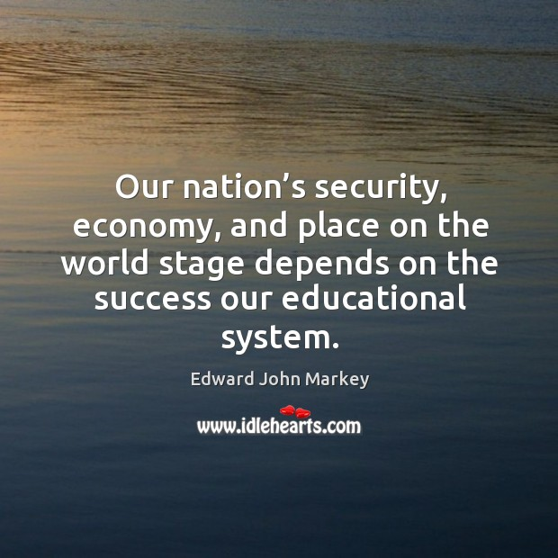 Our nation's security, economy, and place on the world stage depends on the success our educational system. Image