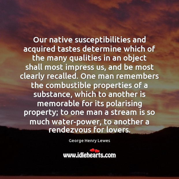 Image, Our native susceptibilities and acquired tastes determine which of the many qualities