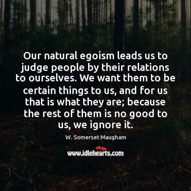 Our natural egoism leads us to judge people by their relations to Image
