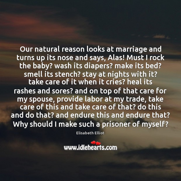 Elisabeth Elliot Picture Quote image saying: Our natural reason looks at marriage and turns up its nose and