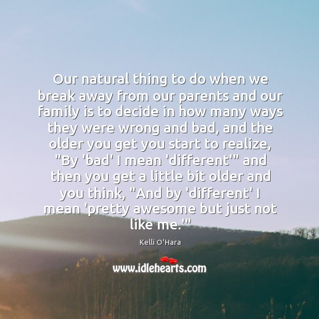 Our natural thing to do when we break away from our parents Kelli O'Hara Picture Quote
