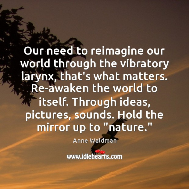 Our need to reimagine our world through the vibratory larynx, that's what Image