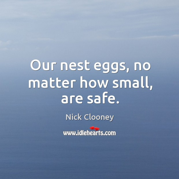 Our nest eggs, no matter how small, are safe. Image