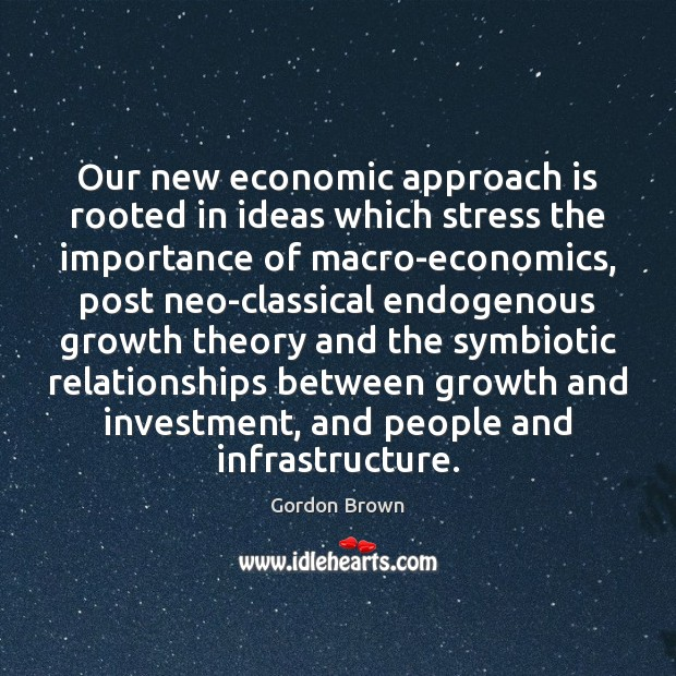 Our new economic approach is rooted in ideas which stress the importance Image