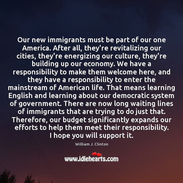 Our new immigrants must be part of our one America. After all, Image