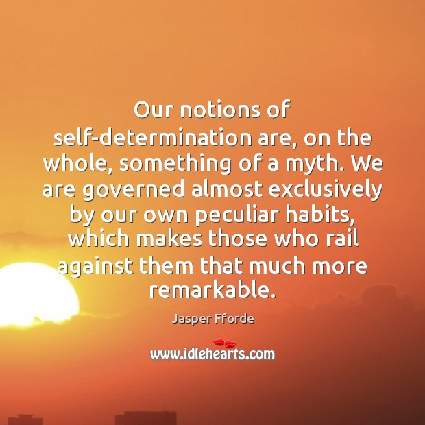 Our notions of self-determination are, on the whole, something of a myth. Image