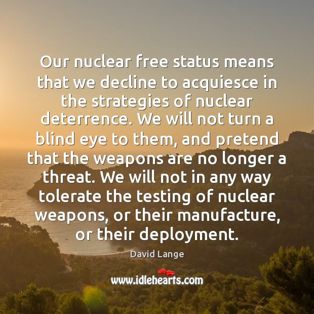 Image, Our nuclear free status means that we decline to acquiesce in the