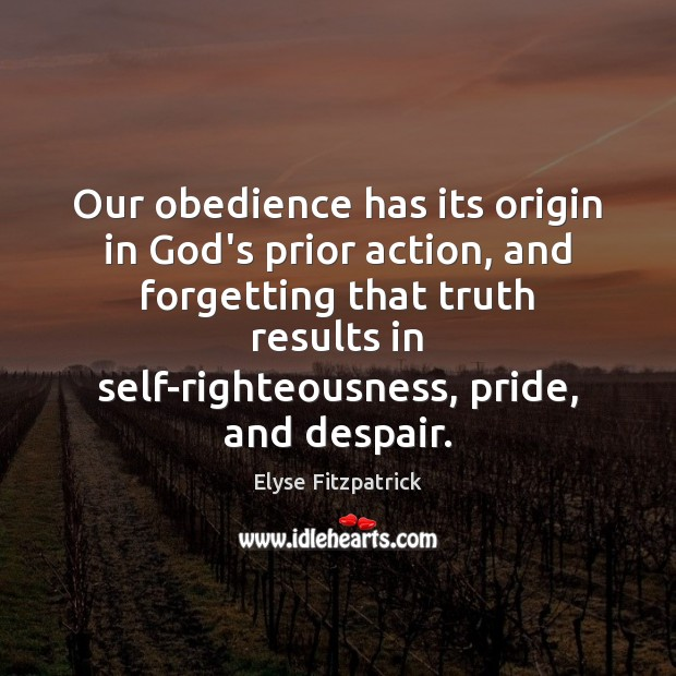 Our obedience has its origin in God's prior action, and forgetting that Image