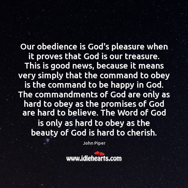 Our obedience is God's pleasure when it proves that God is our John Piper Picture Quote