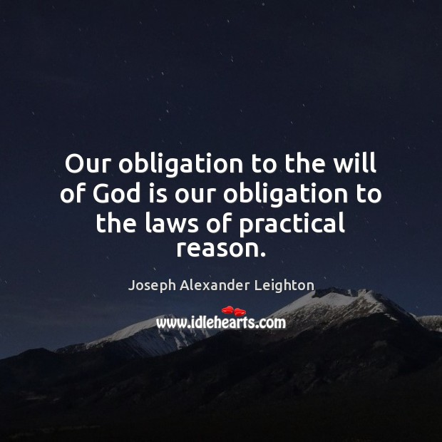 Our obligation to the will of God is our obligation to the laws of practical reason. Image