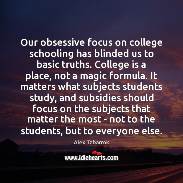 Our obsessive focus on college schooling has blinded us to basic truths. College Quotes Image