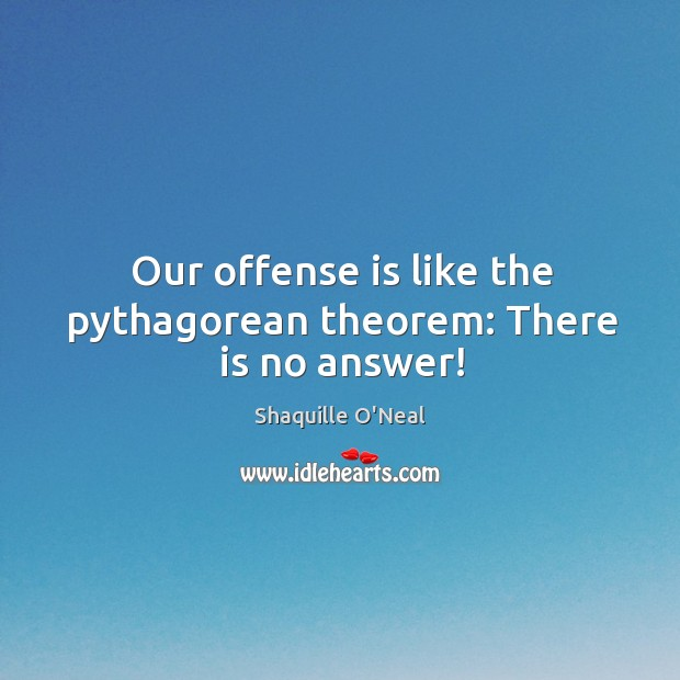 Our offense is like the pythagorean theorem: there is no answer! Image