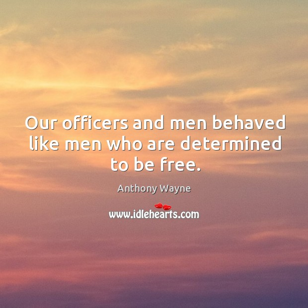 Image, Our officers and men behaved like men who are determined to be free.