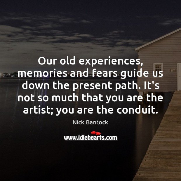 Nick Bantock Picture Quote image saying: Our old experiences, memories and fears guide us down the present path.