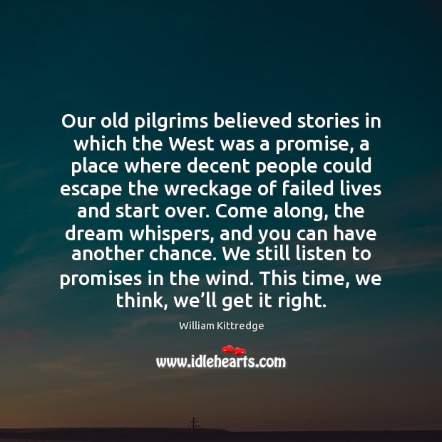 Our old pilgrims believed stories in which the West was a promise, William Kittredge Picture Quote