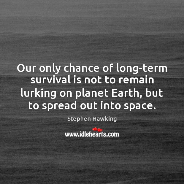 Our only chance of long-term survival is not to remain lurking on Image