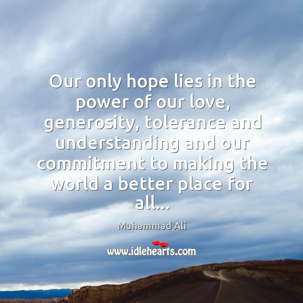 Image, Our only hope lies in the power of our love, generosity, tolerance