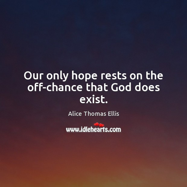 Our only hope rests on the off-chance that God does exist. Image