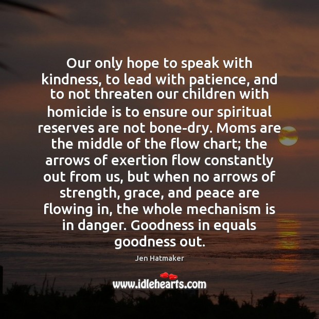Our only hope to speak with kindness, to lead with patience, and Jen Hatmaker Picture Quote