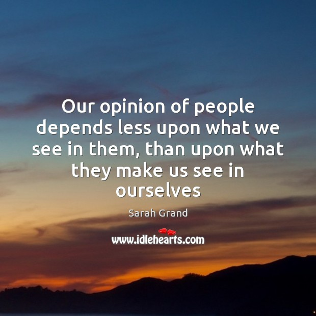 Our opinion of people depends less upon what we see in them, Image