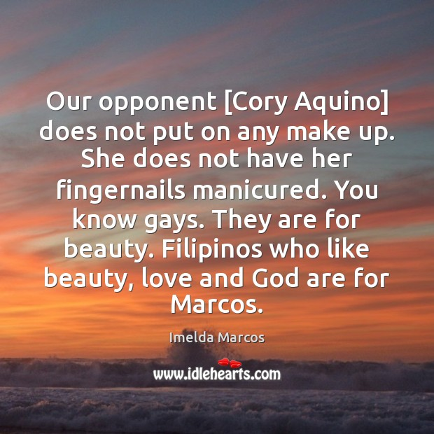 Image, Our opponent [Cory Aquino] does not put on any make up. She