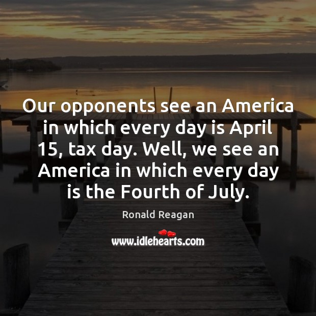 Image, Our opponents see an America in which every day is April 15, tax