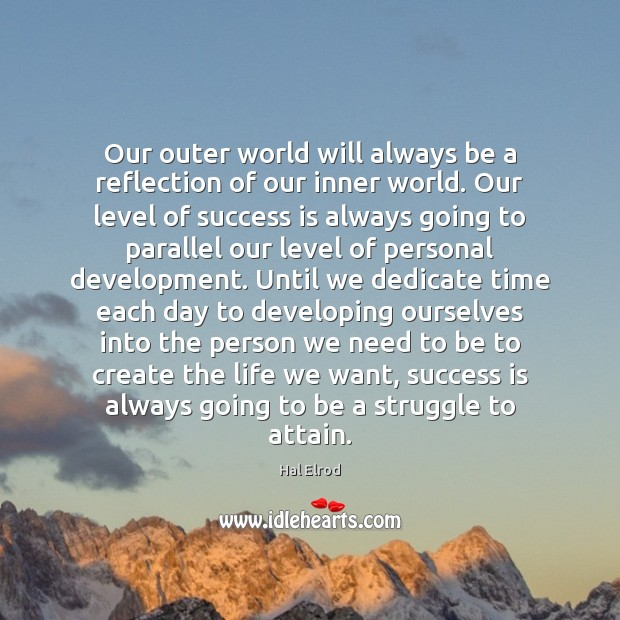 Our outer world will always be a reflection of our inner world. Hal Elrod Picture Quote