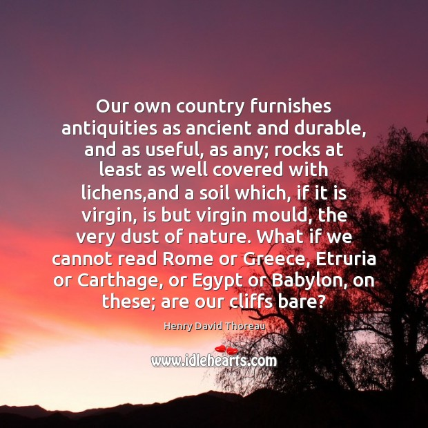Our own country furnishes antiquities as ancient and durable, and as useful, Image