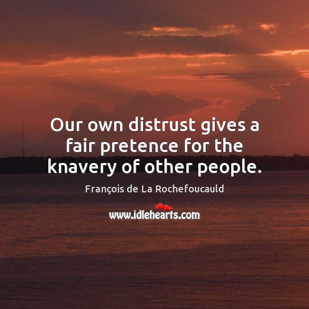 Image, Our own distrust gives a fair pretence for the knavery of other people.