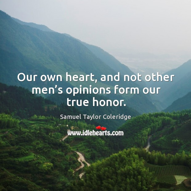 Our own heart, and not other men's opinions form our true honor. Image