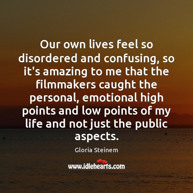 Our own lives feel so disordered and confusing, so it's amazing to Image
