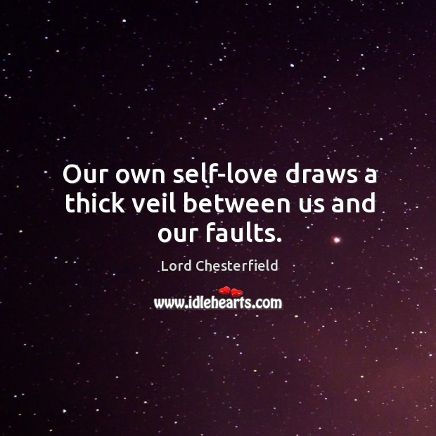 Image, Our own self-love draws a thick veil between us and our faults.