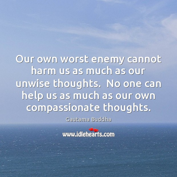 Our own worst enemy cannot harm us as much as our unwise Gautama Buddha Picture Quote
