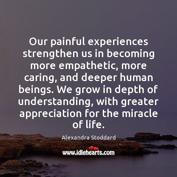 Image, Our painful experiences strengthen us in becoming more empathetic, more caring, and