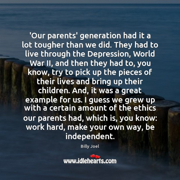 Image, 'Our parents' generation had it a lot tougher than we did. They