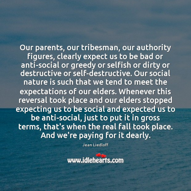 Image, Our parents, our tribesman, our authority figures, clearly expect us to be