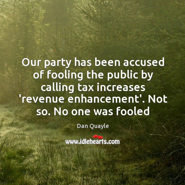 Our party has been accused of fooling the public by calling tax Image