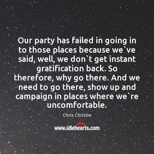 Our party has failed in going in to those places because we` Image