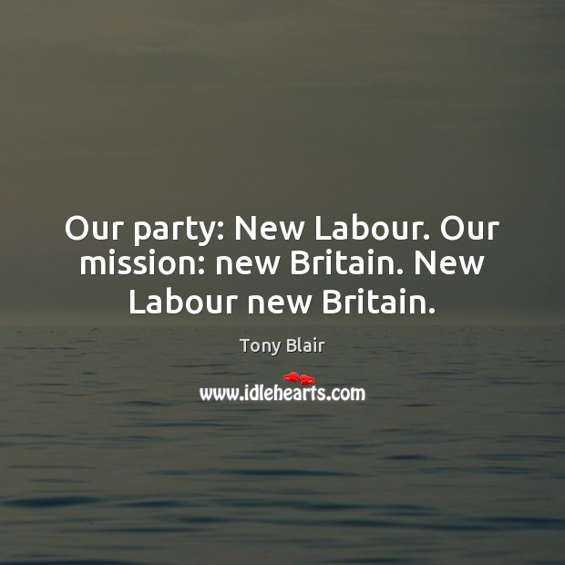Image, Our party: New Labour. Our mission: new Britain. New Labour new Britain.