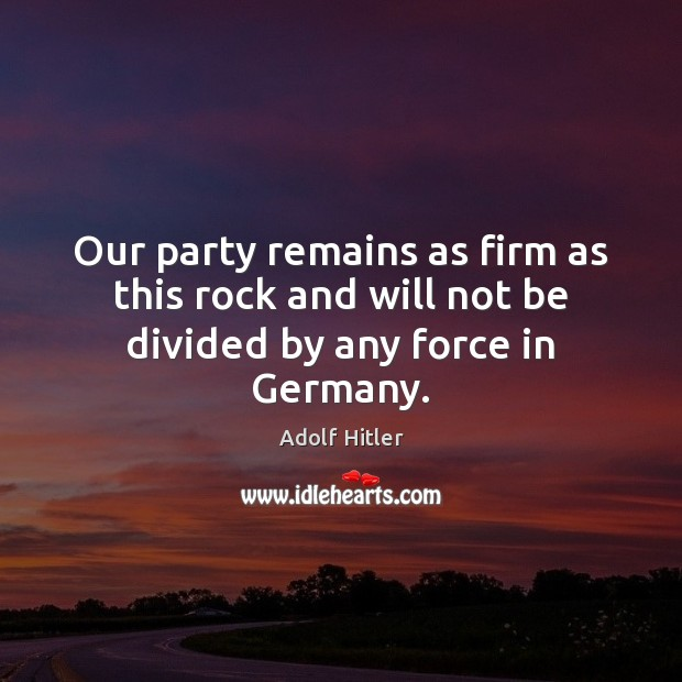 Image, Our party remains as firm as this rock and will not be divided by any force in Germany.