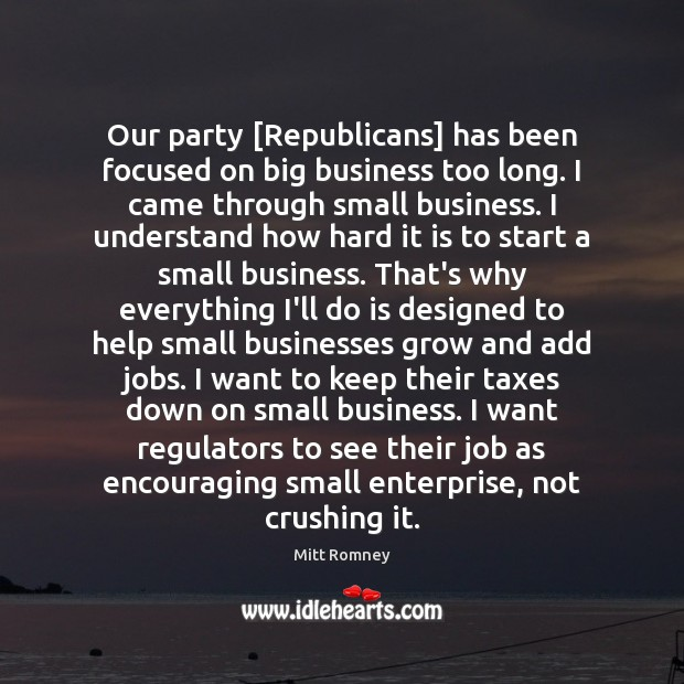 Our party [Republicans] has been focused on big business too long. I Image