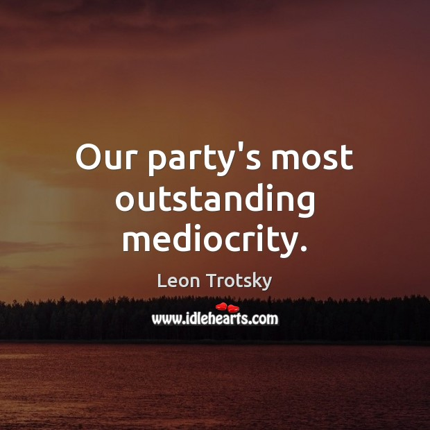Our party's most outstanding mediocrity. Image