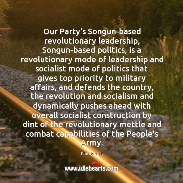 Image, Our Party's Songun-based revolutionary leadership, Songun-based politics, is a revolutionary mode of