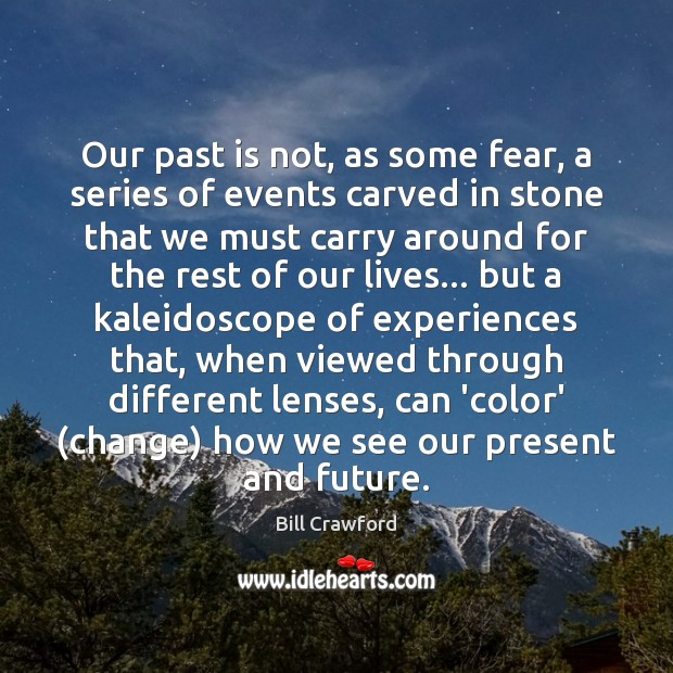 Our past is not, as some fear, a series of events carved Past Quotes Image