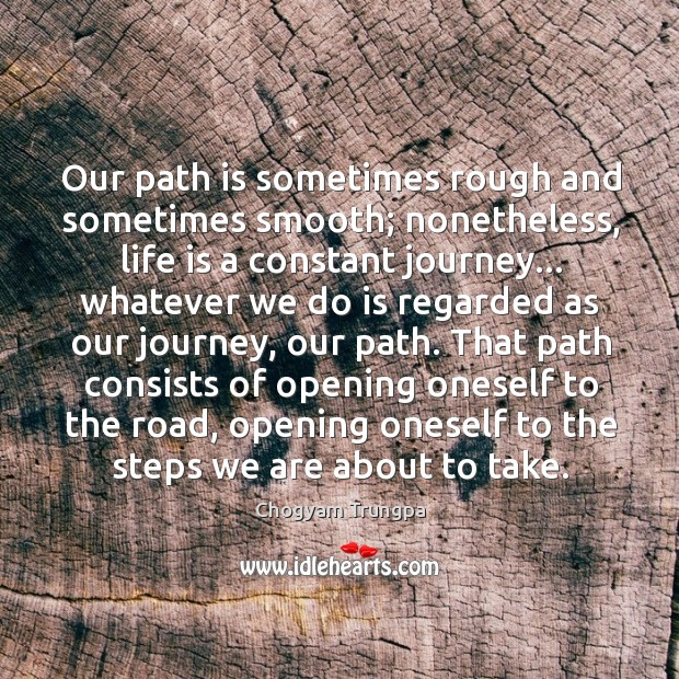 Image, Our path is sometimes rough and sometimes smooth; nonetheless, life is a
