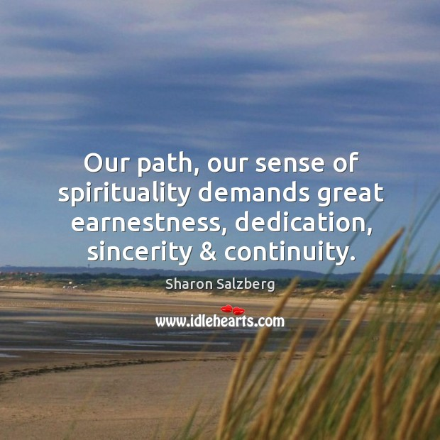 Our path, our sense of spirituality demands great earnestness, dedication, sincerity & continuity. Image